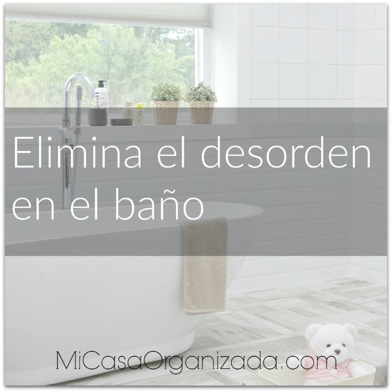 elimina el desorden en el baño