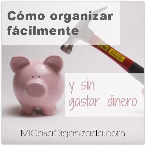 Cómo Organizar Fácilmente y Sin Gastar Dinero