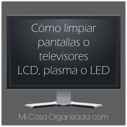 como limpiar pantallas televisores lcd plasma led