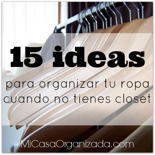 15 ideas para organizar tu ropa cuando no tienes closet