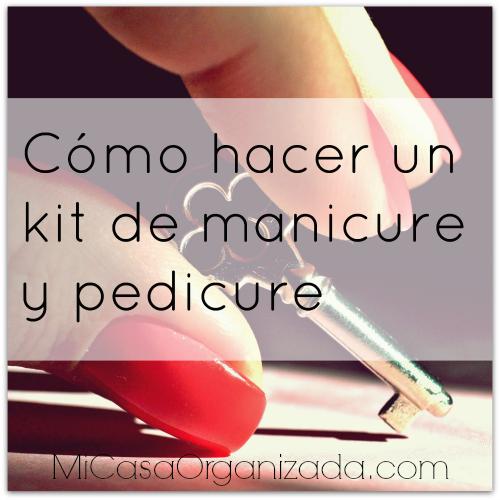 como hacer un kit de manicure y pedicure