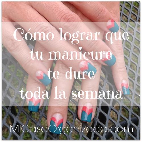 Cómo Lograr Que Tu Manicure Te Dure Toda La Semana