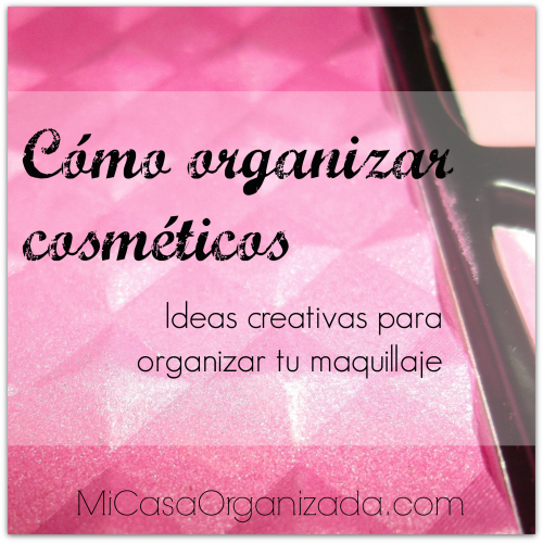Cómo organizar cosméticos – Ideas creativas para organizar tu maquillaje