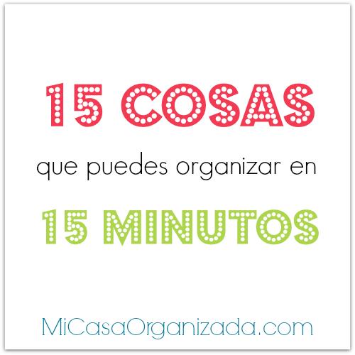 15 cosas que puedes organizar en 15 minutos