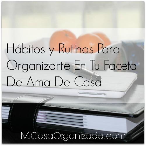 Hábitos y Rutinas Para Organizarte En Tu Faceta De Ama De Casa