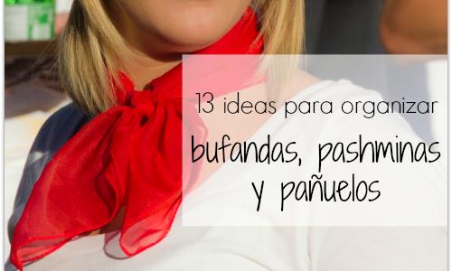 Cómo Organizar Bufandas y Pashminas – 13 Ideas