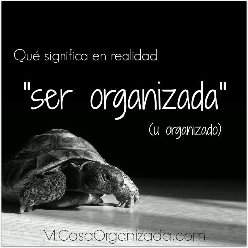 que significa en realidad ser organizada