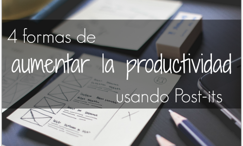 4 Formas de Aumentar la Productividad Usando Post-its