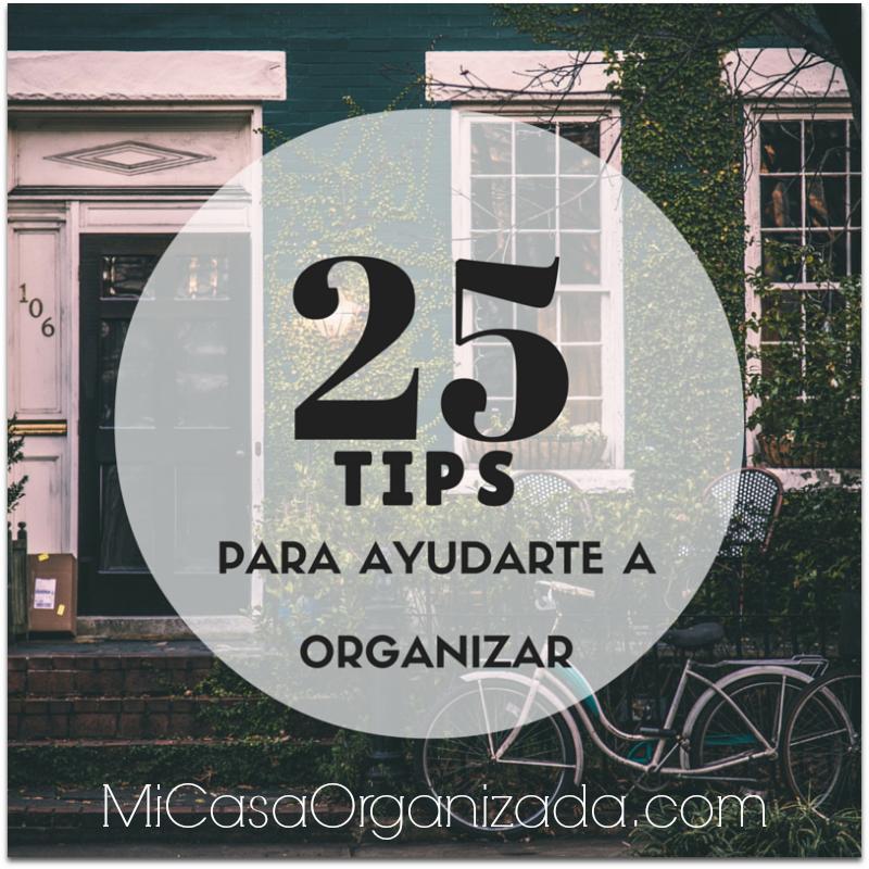 25 tips para ayudarte a organizar