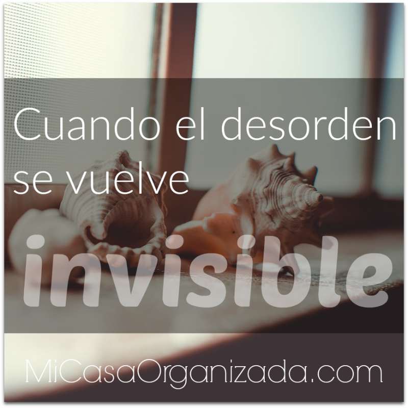 cuando el desorden se vuelve invisible