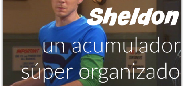 Sheldon es un acumulador súper organizado