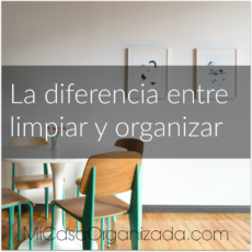La diferencia entre limpiar y organizar